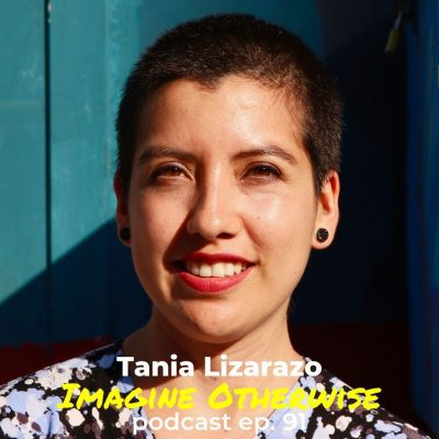 Dr. Tania Lizarazo – Imagine Otherwise podcast